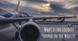 What is the Loudest Sound in the World?