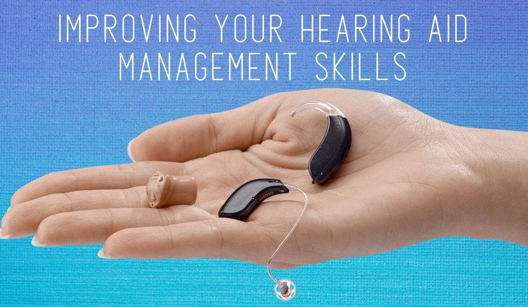 Improving Your Hearing Aid Management Skills