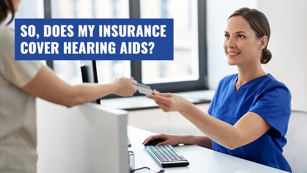 So, does my insurance cover hearing aids?
