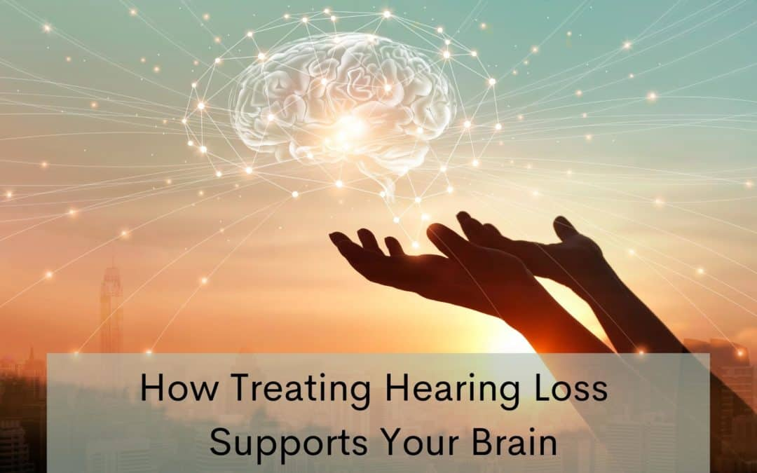 How Treating Hearing Loss Supports Your Brain